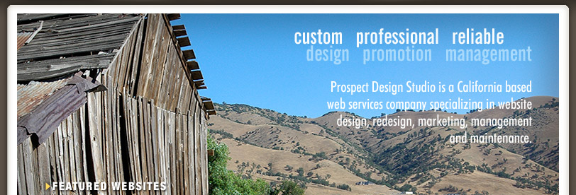 Custom Design - Professional Promotion - Reliable Management: Prospect Design Studio is a California based web services company specializing in website design, redesign, marketing, managements and maintenance.